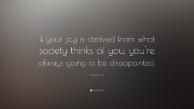 9593-Madonna-Quote-If-your-joy-is-derived-from-what-society-thinks-of